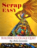 Scrap Easy: Building A Collage Quilt by Aisha Lumumba